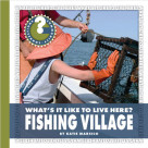 What's It Like to Live Here? Fishing Village - 9781624315817 by Katie Marsico, 9781624315817