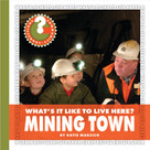 What's It Like to Live Here? Mining Town - 9781624315824 by Katie Marsico, 9781624315824