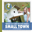 What's It Like to Live Here? Small Town - 9781624315831 by Katie Marsico, 9781624315831