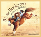 B is for Buckaroo (A Cowboy Alphabet) by Louise Doak Whitney, Gleaves Whitney, Susan Guy, 9781585361397