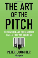 The Art of the Pitch (Persuasion and Presentation Skills that Win Business) by Peter Coughter, 9780230120518