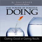 The Power of Positive Doing (Getting Good at Getting Results) by BJ Gallagher, 9781608101672