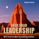 Rock Solid Leadership (How Great Leaders Exceed Expectations) by Robin Crow, 9781608100521