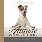 Attitude Is Everything (Ten Rules For Staying Positive) by Vicki Hitzges, 9781608100866