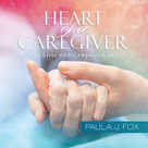 Heart of a Caregiver (Touching Lives with Compassion and Care) by Paula J. Fox, 9781608101351