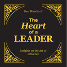 The Heart of a Leader (Insights on the Art of Influence) by Ken Blanchard, 9781608101689