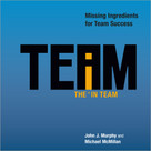 The I in Team (Missing Ingredients for Team Success) by Michael McMillan, John J. Murphy, 9781608102648