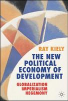 The New Political Economy of Development (Globalization, Imperialism, Hegemony) by Ray Kiely, 9781403999962