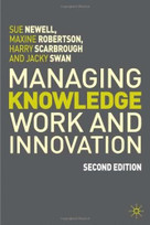 Managing Knowledge Work and Innovation, 2nd Edition by Sue Newell, Maxine Robertson, Harry Scarbrough, Jacky Swan, 9780230522015