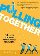 Pulling Together (10 Rules for High-Performance Teamwork) by John J. Murphy, 9781608106417