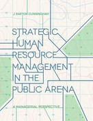 Strategic Human Resource Management in the Public Arena (A Managerial Perspective) by J. Barton Cunningham, 9781137438041