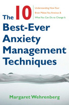 The 10 Best-Ever Anxiety Management Techniques (Understanding How Your Brain Makes You Anxious and What You Can Do to Change It) by Margaret Wehrenberg, 9780393705560