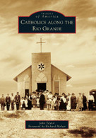 Catholics along the Rio Grande by John Taylor, Richard Melzer, 9780738579757
