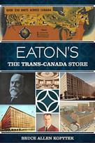 Eaton's (The Trans-Canada Store) by Bruce Allen Kopytek, 9781626192195