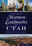 A History of Mormon Landmarks in Utah: (Monuments of Faith) by Andy Weeks, 9781626199767