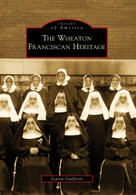 The Wheaton Franciscan Heritage by Jeanne Guilfoyle, 9780738560465