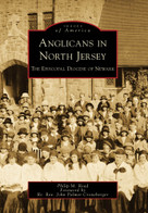 Anglicans in North Jersey (The Episcopal Diocese of Newark) by Philip M. Read, Foreword by Rt. Rev. John Palmer Croneberger, 9780738562674