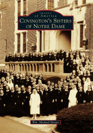 Covington's Sisters of Notre Dame by Wm. Michael Hargis, 9780738582306