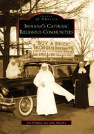 Indiana's Catholic Religious Communities by Jim Hillman, John Murphy, 9780738560106