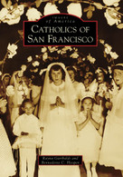 Catholics of San Francisco by Rayna Garibaldi, Bernadette C. Hooper, 9780738559483