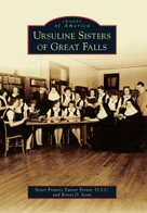 Ursuline Sisters of Great Falls by Sister Francis Xavier Porter O.S.U., Kristi D. Scott, 9780738595214