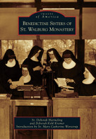 Benedictine Sisters of St. Walburg Monastery by Sr. Deborah Harmeling, Deborah Kohl Kremer, Introduction by Sr. Mary Catherine Wenstrup, 9780738590622
