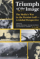 Triumph Of The Image (The Media's War In The Persian Gulf, A Global Perspective) by Hamid Mowlana, George Gerbner, Herbert Schiller, 9780813316109
