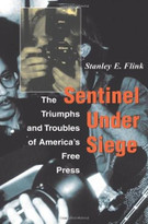 Sentinel Under Siege (The Triumphs And Troubles Of America's Free Press) by Stanley E Flink, 9780813333458