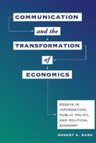 Communication And The Transformation Of Economics (Essays In Information, Public Policy, And Political Economy) by Robert E Babe, 9780813326719