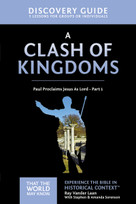 A Clash of Kingdoms Discovery Guide (Paul Proclaims Jesus As Lord – Part 1) by Ray Vander Laan, Stephen and Amanda Sorenson, 9780310085737