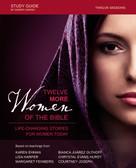 Twelve More Women of the Bible Study Guide (Life-Changing Stories for Women Today) by Lisa Harper, Karen Ehman, Bianca Juarez Olthoff, Chrystal Evans Hurst, Margaret Feinberg, Courtney Joseph, Sherry Harney, 9780310081463