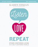 Listen, Love, Repeat Study Guide (Other-Centered Living in a Self-Centered World) by Karen Ehman, 9780310082644
