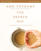 The Broken Way Study Guide (A Daring Path into the Abundant Life) by Ann Voskamp, 9780310820741