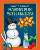 Having Fun with Felting - 9781633623989 by Dana Meachen Rau, Kathleen Petelinsek, 9781633623989
