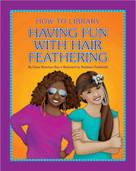 Having Fun with Hair Feathering - 9781633623996 by Dana Meachen Rau, Kathleen Petelinsek, 9781633623996