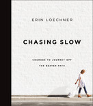 Chasing Slow (Courage to Journey Off the Beaten Path) by Erin Loechner, 9780310345671