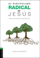 Discipulado radical de Jesús (Una aplicación contextual) by Sergio Navarrete, 9788416845774