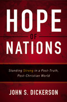 Hope of Nations (Standing Strong in a Post-Truth, Post-Christian World) by John S. Dickerson, 9780310341932