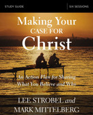 Making Your Case for Christ Study Guide (An Action Plan for Sharing What you Believe and Why) by Lee Strobel, Mark Mittelberg, 9780310095132
