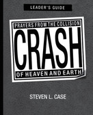 Crash, Leader's Guide (Prayers from the Collision of Heaven and Earth Leader's Guide) by Steven L. Case, 9780310287742