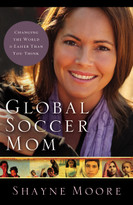 Global Soccer Mom (Changing the World Is Easier Than You Think) by Shayne Moore, 9780310325581
