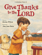 Give Thanks to the Lord by Karma Wilson, Amy June Bates, 9780310738497