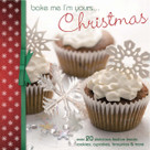Bake Me I'm Yours...Christmas (Over 20 delicious festive treats - cookies, cupcakes, brownies & more) by Various, 9781446354995