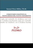 Comentario exegético al texto griego del N.T. - 1ª y  2ª  de Pedro by Samuel Millos, 9788416845460