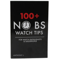 100+ No BS Watch Tips for Watch Enthusiasts & Salespeople by Anthony L.