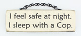 I feel safe at night. I sleep with a Cop.  - Novelty Plaque
