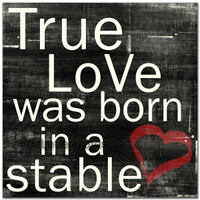 True Love Was Born In A Stable