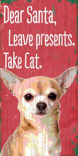 "Pet Sign Wood Dear Santa Leave Presents Take Cat Chihuahua 5""x10"""