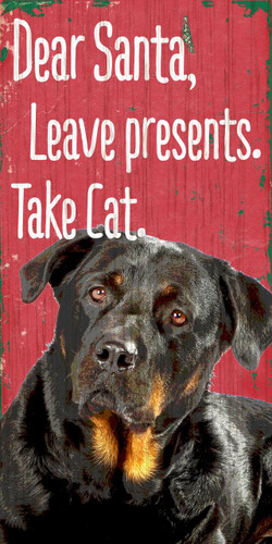 "Pet Sign Wood Dear Santa Leave Presents Take Cat Rottweiler 5""x10"""
