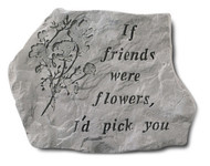 If Friends Were Flowers Garden Stone